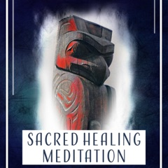 Sacred Healing Meditation: Native American Flute & Sounds of Nature for Deep Peace, Sleep and Relaxation