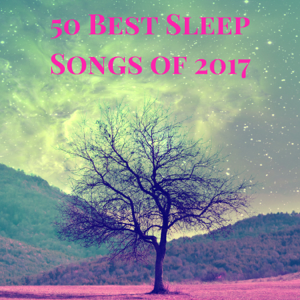 Sleep Harmony & Anti Stress - 50 Best Sleep Songs of 2017 - Calm Lullaby Collection to Help Sleeping Through the Night