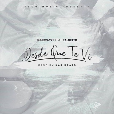 Desde Que Te Ví (feat. Falsetto) - Single - Blue Wayze