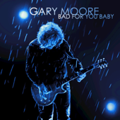 Bad For You Baby-Gary Moore