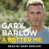 A Better Me: The Official Autobiography (Unabridged) - Gary Barlow