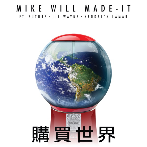 Buy the World (feat. Lil Wayne, Kendrick Lamar & Future) - Single - Mike WiLL Made-It