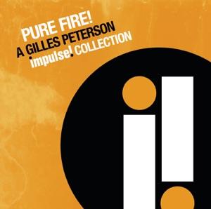 Pure Fire! - A Gilles Peterson Impulse Collection