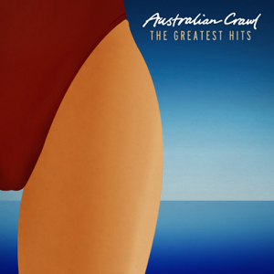 Australian Crawl - The Greatest Hits (Remastered)