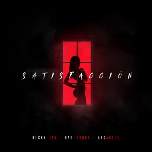 Nicky Jam, Bad Bunny & Arcángel - Satisfacción