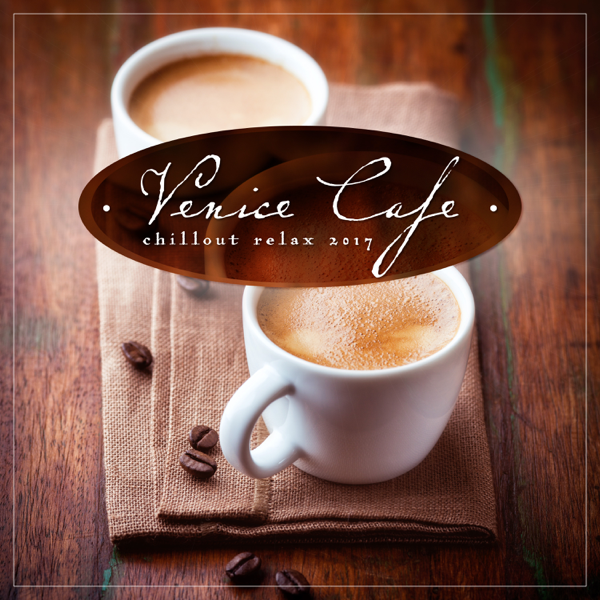 Venice Cafe Chillout Relax 2017 by Various Artists