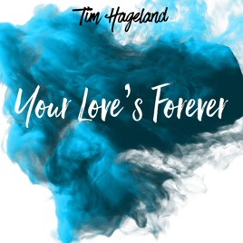 Your Love's Forever - Single by Tim Hageland