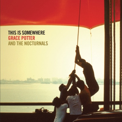 This Is Somewhere (Bonus Track Version) - Grace Potter & The Nocturnals