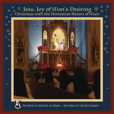 Jesu, Joy of Man's Desiring: Christmas with The Dominican Sisters of Mary - Dominican Sisters of Mary, Mother of the Eucharist album