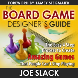 The Board Game Designer S Guide The Easy 4 Step Process To Create Amazing Games That People Can T Stop Playing Unabridged On Apple Books