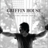 Griffin House - The Guy That Says Goodbye to You Is Out of His Mind