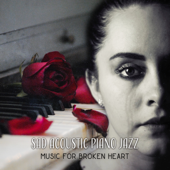 Sad Acoustic Piano Jazz: Music for Broken Heart, Melancholic Songs for Lonely Night, Ambient Music for Sad Moments
