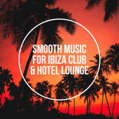 Smooth Music for Ibiza Club & Hotel Lounge - Best Compilation of Summer Jazz, Jazzy Bar del Mar