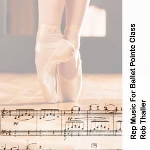 Rob Thaller - Rep Music for Ballet Pointe Class