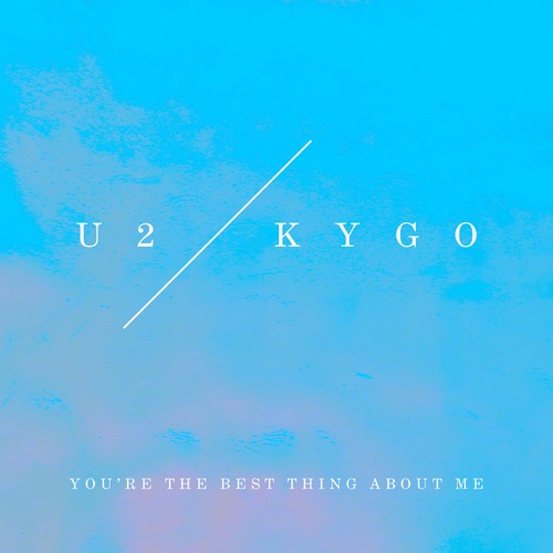 U2 & Kygo - You're the Best Thing About Me (U2 vs. Kygo) - Single