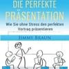 Die perfekte Präsentation – Wie Sie ohne Stress den perfekten Vortrag präsentieren [The Perfect Presentation - How to Present the Perfect Presentation Without Stress] (Unabridged)