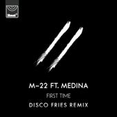 First Time (feat. Medina) [Disco Fries Remix] - M-22