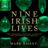 Nine Irish Lives: The Thinkers, Fighters, and Artists Who Helped Build America (Unabridged) - Mark Bailey