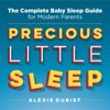 Precious Little Sleep: The Complete Baby Sleep Guide for Modern Parents (Unabridged)