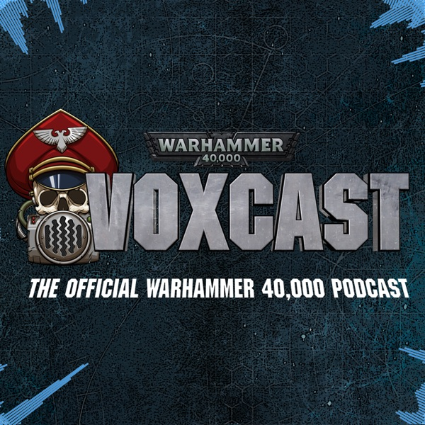VoxCast: The Official Warhammer 40,0000 Podcast.