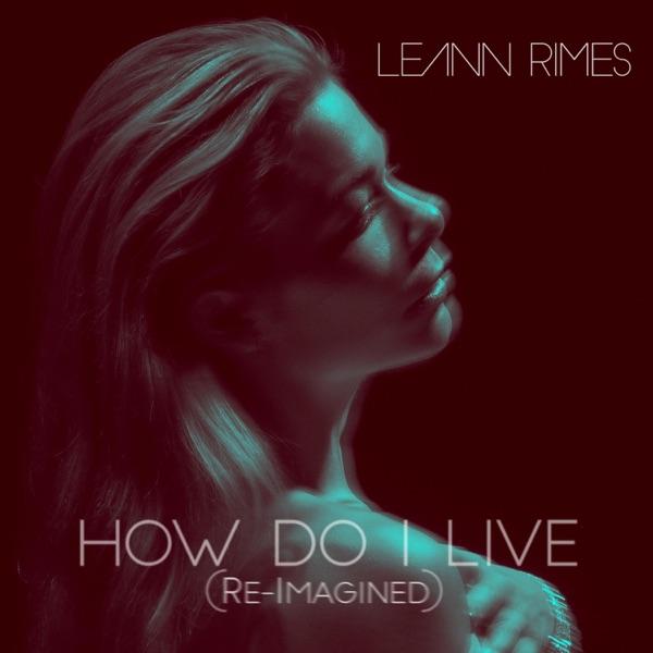 How Do I Live (Re-Imagined) - Single