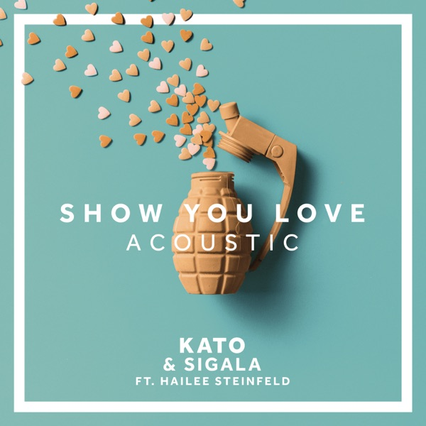 Show You Love (feat. Hailee Steinfeld) [Acoustic] - Single