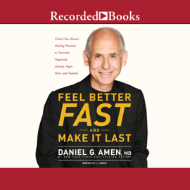 Feel Better Fast and Make It Last: Unlock Your Brain's Healing Potential to Overcome Negativity, Anxiety, Anger, Stress, and Trauma - Daniel G. Amen, M.D. MP3 Download