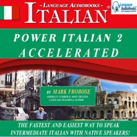 Power Italian 2 Accelerated: The Fastest and Easiest Way to Speak  Intermediate Italian with Native Speakers!