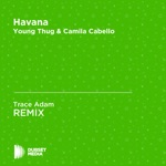 Havana (Trace Adam Unofficial Remix) [Young Thug & Camila Cabello] - Single
