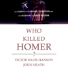 Victor Davis Hanson & John Heath - Who Killed Homer?: The Demise of Classical Education and the Recovery of Greek Wisdom  artwork