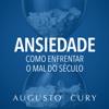 Augusto Cury - Ansiedade: Como enfrentar o mal do século - Para filhos e alunos [Anxiety: How to Deal with the Evil of the Century: For Children and Students] (Unabridged) grafismos