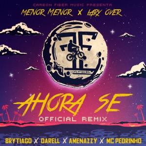 Menor Menor, Lary Over & Brytiago - Ahora Se feat. Darell, Amenazzy & Mc Pedrinho