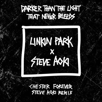 Darker Than the Light That Never Bleeds (Chester Forever Steve Aoki Remix) - Single - Linkin Park