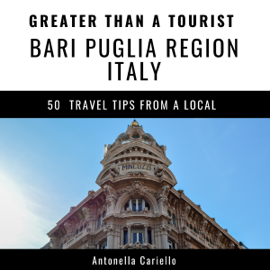 Greater Than a Tourist: Bari, Puglia Region, Italy: 50 Travel Tips from a Local (Unabridged) audiobook