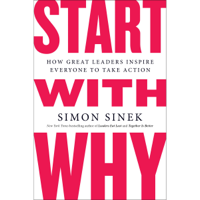 Start with Why: How Great Leaders Inspire Everyone to Take Action (Unabridged) Audio Book