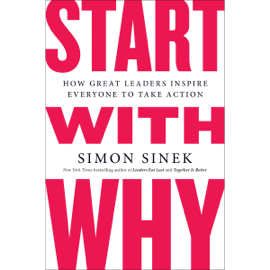 Start with Why: How Great Leaders Inspire Everyone to Take Action (Unabridged) audiobook