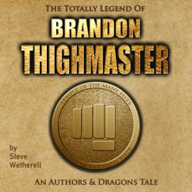 The Totally Legend of Brandon Thighmaster: An Authors and Dragons Tale (Unabridged) audiobook