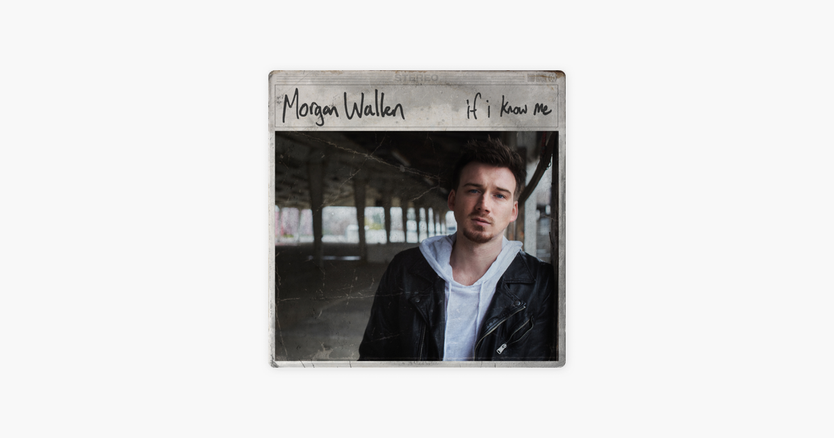 ‎If I Know Me by Morgan Wallen