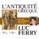 Luc Ferry - L'antiquité grecque : Une idée philosophique expliquée
