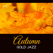 Autumn Gold Jazz – Mellow Tones for Evening, Instrumental Lounge 2017, Amazing Feelings, Jazz Therapy