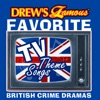Drew s Famous Favorite TV Theme Songs British Crime Dramas