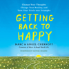 Marc Chernoff, Angel Chernoff & Alyssa Milano - foreword - Getting Back to Happy: Change Your Thoughts, Change Your Reality, and Turn Your Trials into Triumphs (Unabridged)  artwork