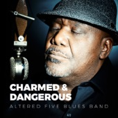 Altered Five Blues Band - Charmed & Dangerous
