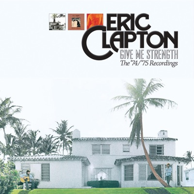 Give Me Strength: The '74/'75 Recordings - Eric Clapton