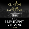 The President Is Missing (Unabridged) - President Bill Clinton & James Patterson