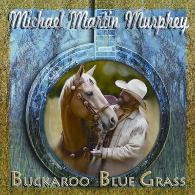 Buckaroo Blue Grass - Michael Martin Murphey