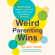 Hillary Frank - Weird Parenting Wins: Bathtub Dining, Family Screams, and Other Hacks from the Parenting Trenches (Unabridged)