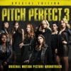 Pitch Perfect 3 (Original Motion Picture Soundtrack) [Special Edition]