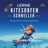 Tom Fuller - Lerne Kitesurfen schneller: Kitesurfen einfach gemacht [Learn kitesurfing fast: kite surfing made easy] (Unabridged) Grafik