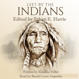 Left by the Indians: Story of My Life (Unabridged) audiobook